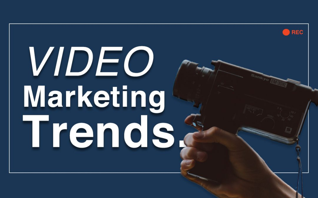 3 Significant Video Marketing Trends for 2018